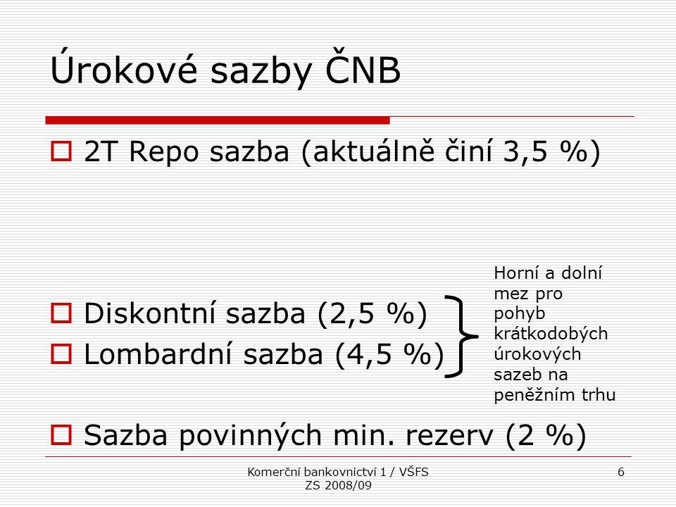 Komerční bankovnictví 1 / VŠFS ZS 2008/09 6 Úrokové sazby ČNB  2T Repo sazba (aktuálně činí 3,5 %)  Diskontní sazba (2,5 %)  Lombardní sazba (4,5 %