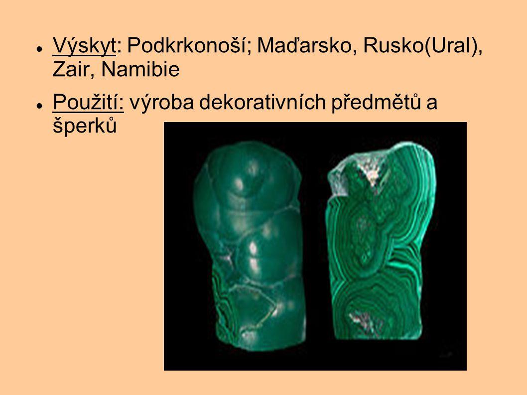 Výskyt: Podkrkonoší; Maďarsko, Rusko(Ural), Zair, Namibie Použití: výroba dekorativních předmětů a šperků