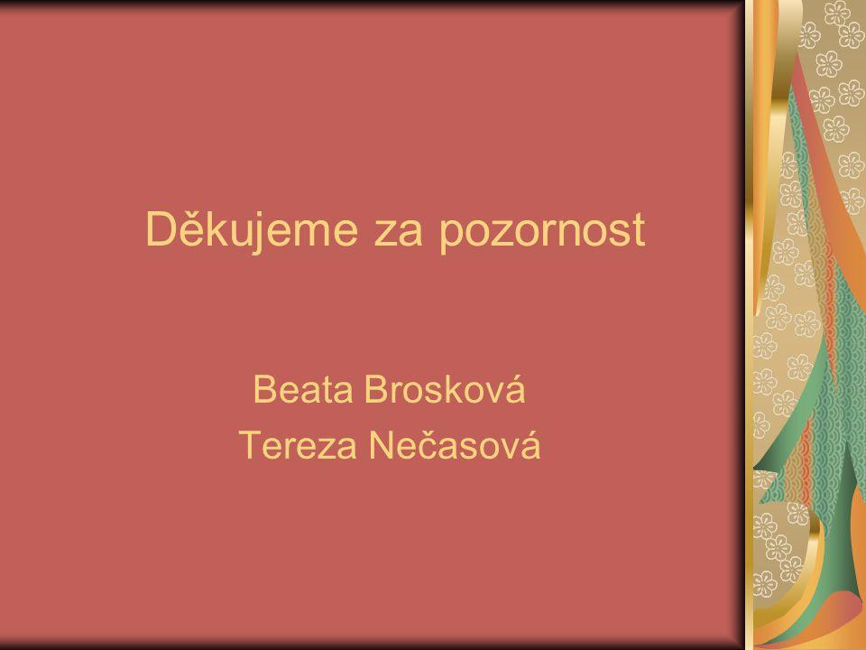 Děkujeme za pozornost Beata Brosková Tereza Nečasová