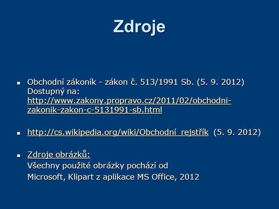 Zdroje Obchodní zákoník - zákon č. 513/1991 Sb. (5. 9. 2012) Dostupný na: http://www.zakony.propravo.cz/2011/02/obchodni- zakonik-zakon-c-5131991-sb.h