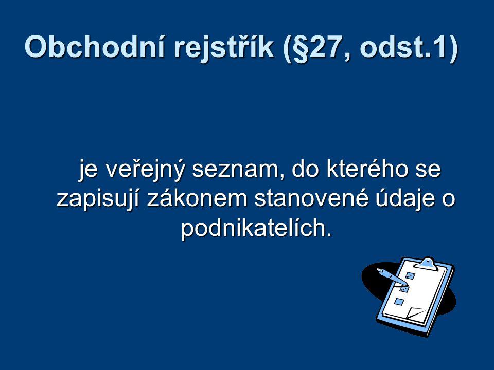 Obchodní rejstřík (§27, odst.1) je veřejný seznam, do kterého se zapisují zákonem stanovené údaje o podnikatelích. je veřejný seznam, do kterého se za