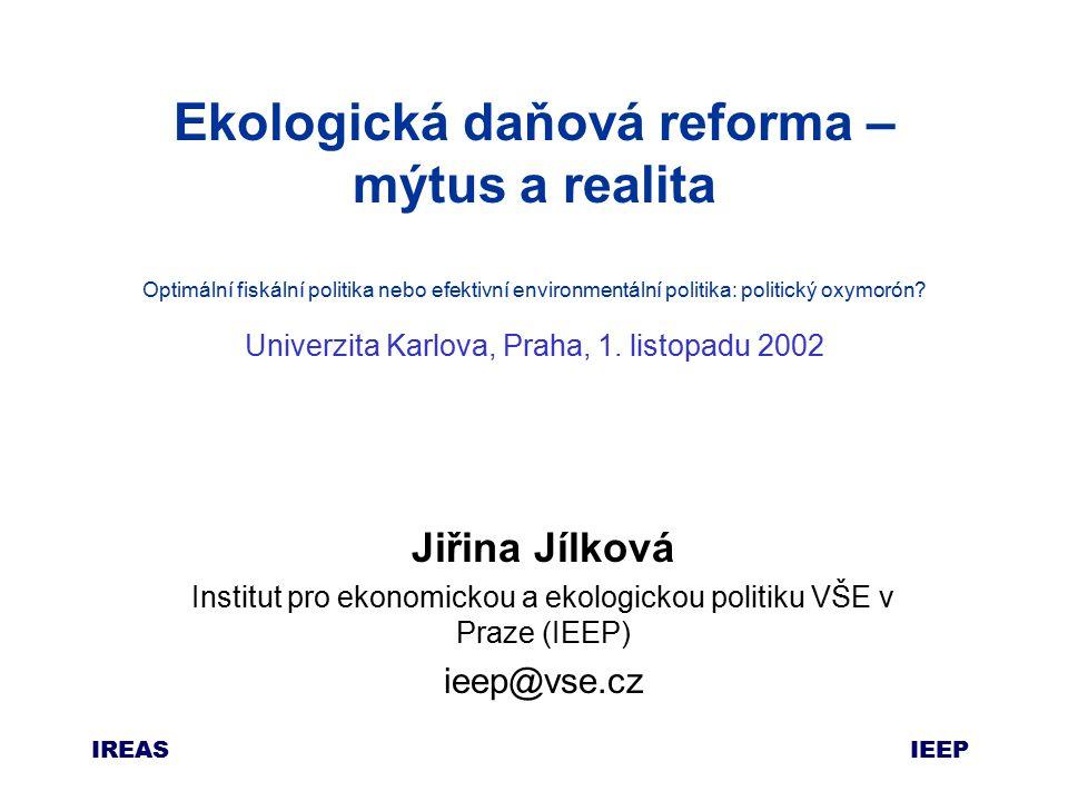 IEEP IREAS Ekologická daňová reforma – mýtus a realita Optimální fiskální politika nebo efektivní environmentální politika: politický oxymorón.