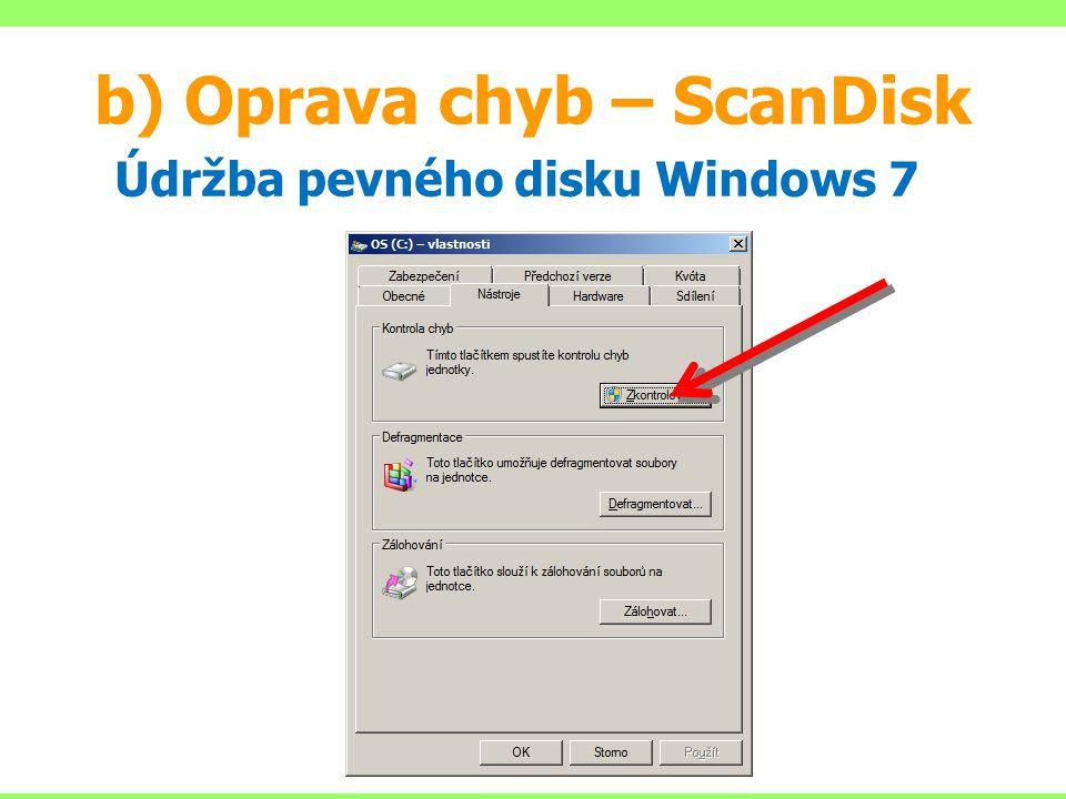 b) Oprava chyb – ScanDisk Údržba pevného disku Windows 7