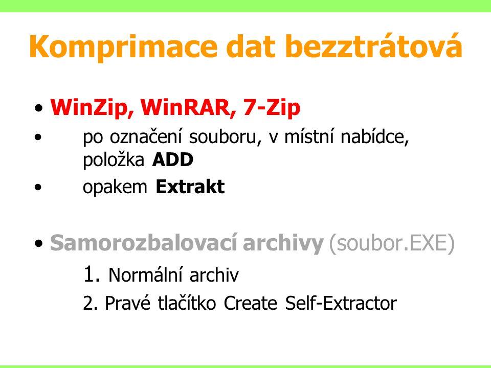Komprimace dat bezztrátová WinZip, WinRAR, 7-Zip po označení souboru, v místní nabídce, položka ADD opakem Extrakt Samorozbalovací archivy (soubor.EXE) 1.
