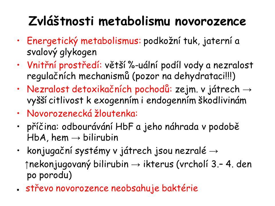 Zvláštnosti metabolismu novorozence Energetický metabolismus: podkožní tuk, jaterní a svalový glykogen Vnitřní prostředí: větší %-uální podíl vody a n