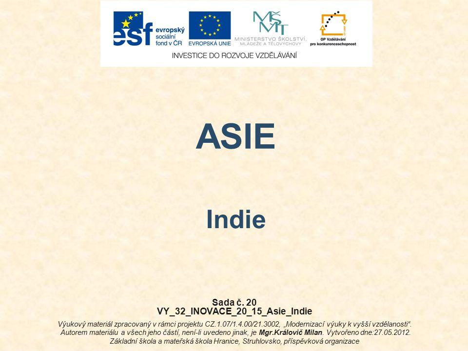 "ASIE Indie Sada č. 20 VY_32_INOVACE_20_15_Asie_Indie Výukový materiál zpracovaný v rámci projektu CZ.1.07/1.4.00/21.3002, ""Modernizací výuky k vyšší v"