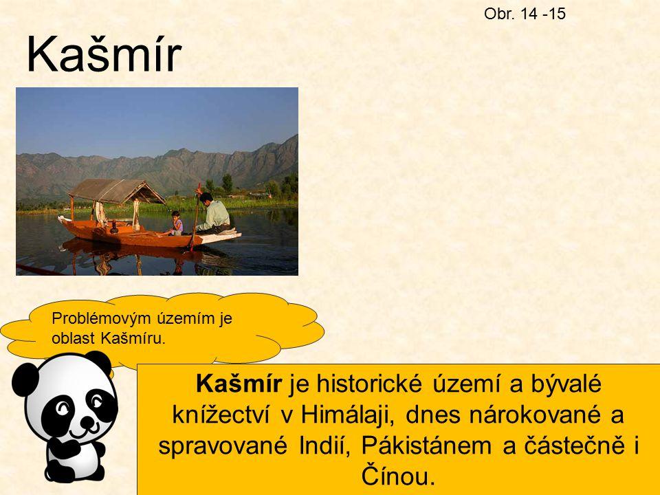 Obr. 14 -15 Kašmír Problémovým územím je oblast Kašmíru. Kašmír je historické území a bývalé knížectví v Himálaji, dnes nárokované a spravované Indií,