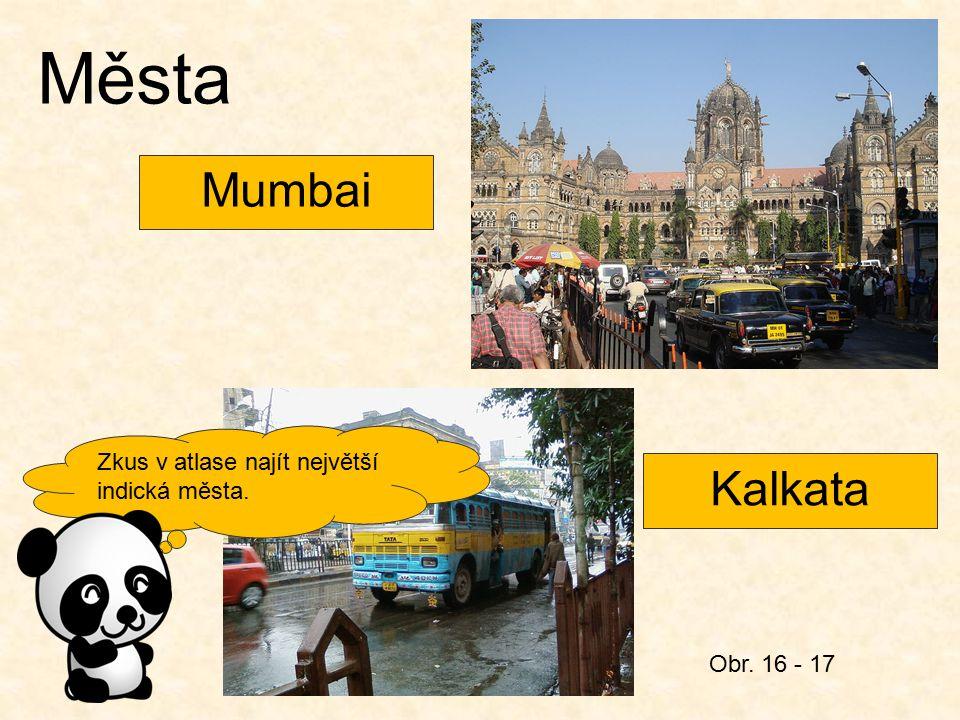Obr. 16 - 17 Města Zkus v atlase najít největší indická města. Mumbai Kalkata