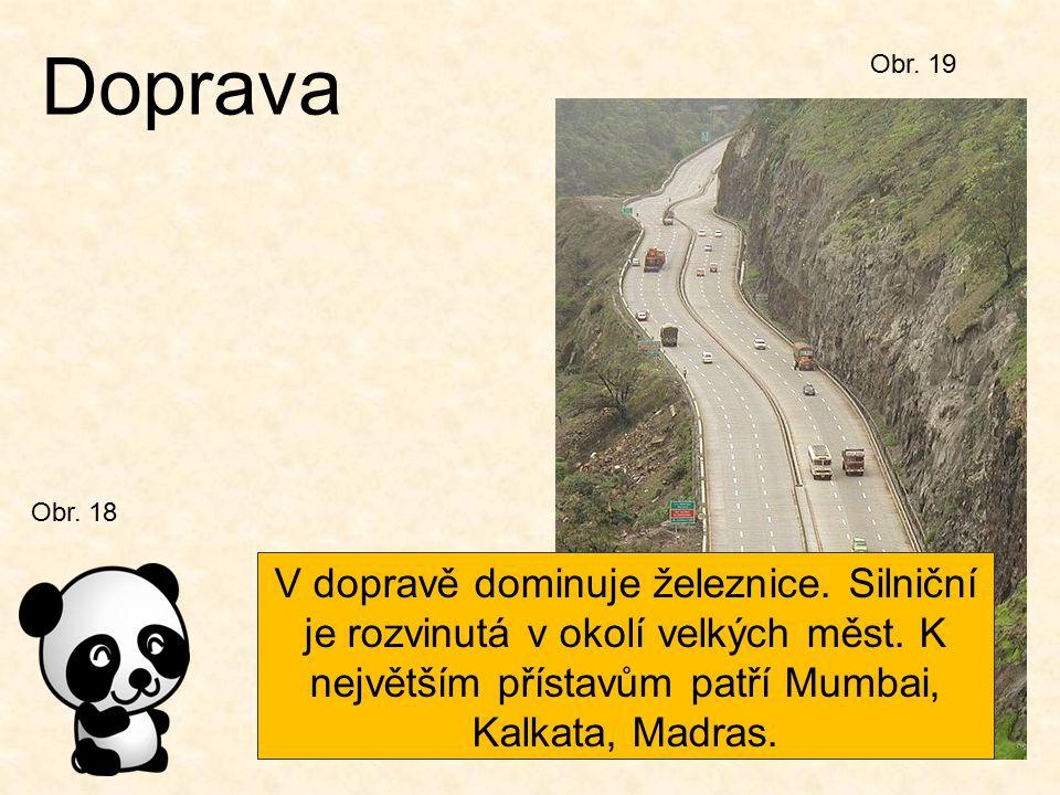 Obr. 19 Doprava Obr. 18 V dopravě dominuje železnice. Silniční je rozvinutá v okolí velkých měst. K největším přístavům patří Mumbai, Kalkata, Madras.