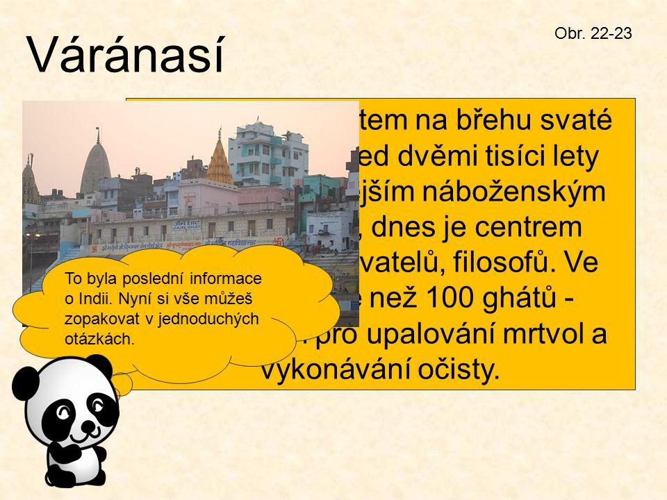 Váránasí Obr. 22-23 Varanasi je městem na břehu svaté řeky Gangy. Před dvěmi tisíci lety bylo nejdůležitějším náboženským městem Indie, dnes je centre