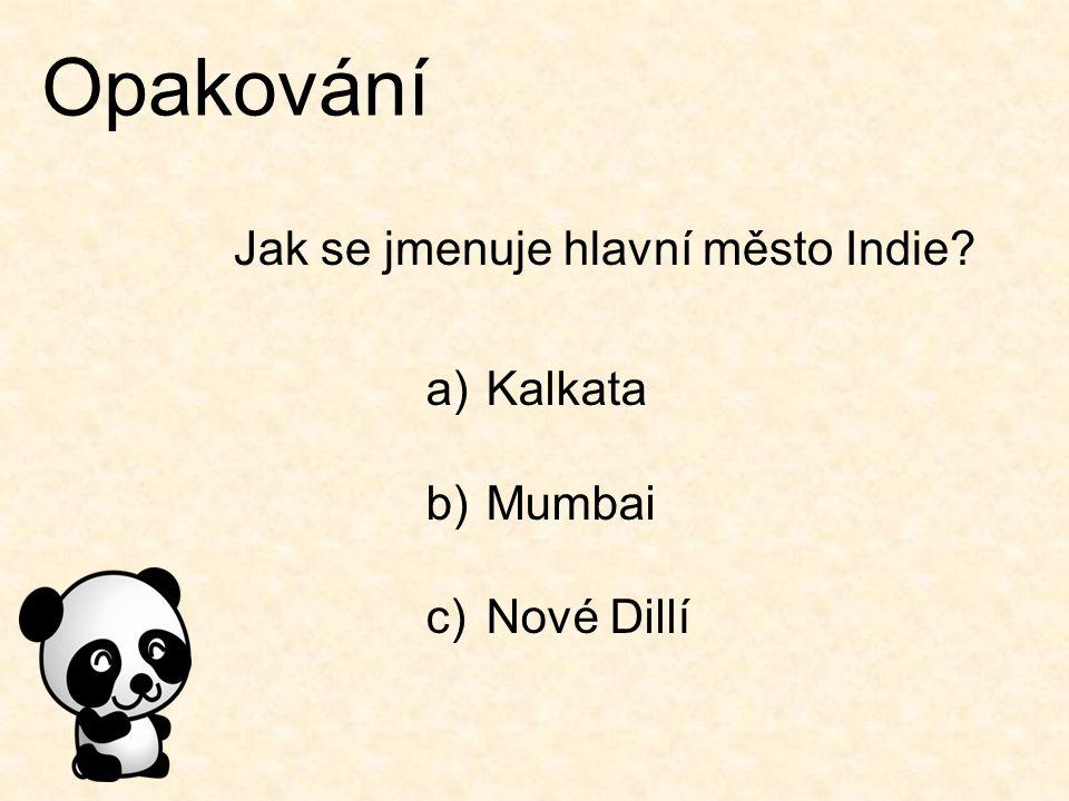 Opakování Jak se jmenuje hlavní město Indie? a)Kalkata b)Mumbai c)Nové Dillí