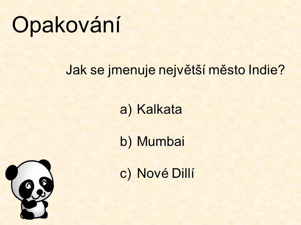 Opakování Jak se jmenuje největší město Indie? a)Kalkata b)Mumbai c)Nové Dillí