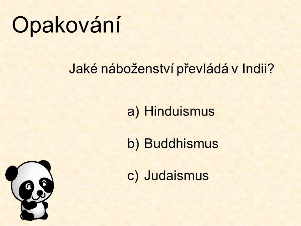 Opakování Jaké náboženství převládá v Indii? a)Hinduismus b)Buddhismus c)Judaismus