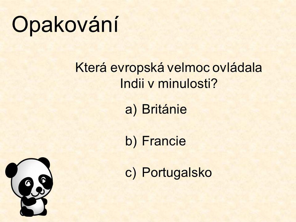 Opakování Která evropská velmoc ovládala Indii v minulosti? a)Británie b)Francie c)Portugalsko