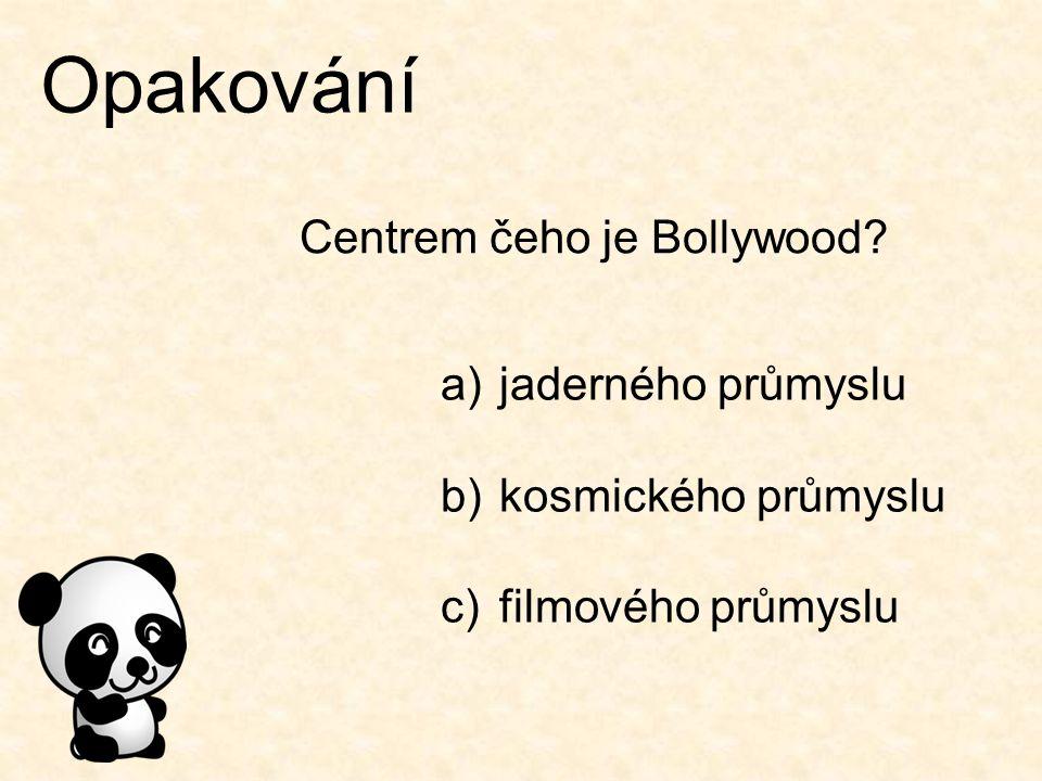 Opakování Centrem čeho je Bollywood? a)jaderného průmyslu b)kosmického průmyslu c)filmového průmyslu