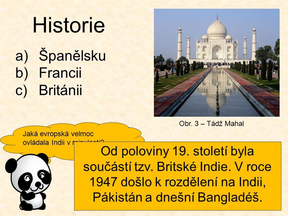 Jaká evropská velmoc ovládala Indii v minulosti? Obr. 3 – Tádž Mahal Historie a)Španělsku b)Francii c)Británii Od poloviny 19. století byla součástí t