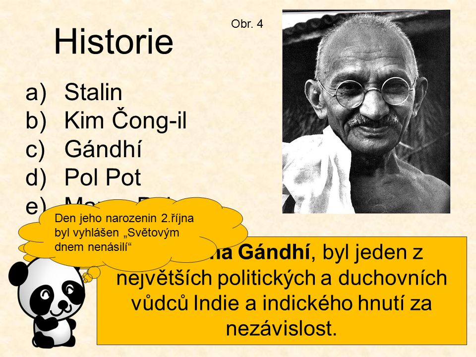 Víš kdo je na obrázku? Obr. 4 Historie a)Stalin b)Kim Čong-il c)Gándhí d)Pol Pot e)Marco Polo Mahátma Gándhí, byl jeden z největších politických a duc