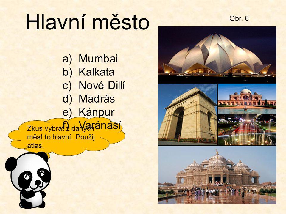 Zkus vybrat z daných měst to hlavní. Použij atlas. Obr. 6 Hlavní město a)Mumbai b)Kalkata c)Nové Dillí d)Madrás e)Kánpur f)Varánásí