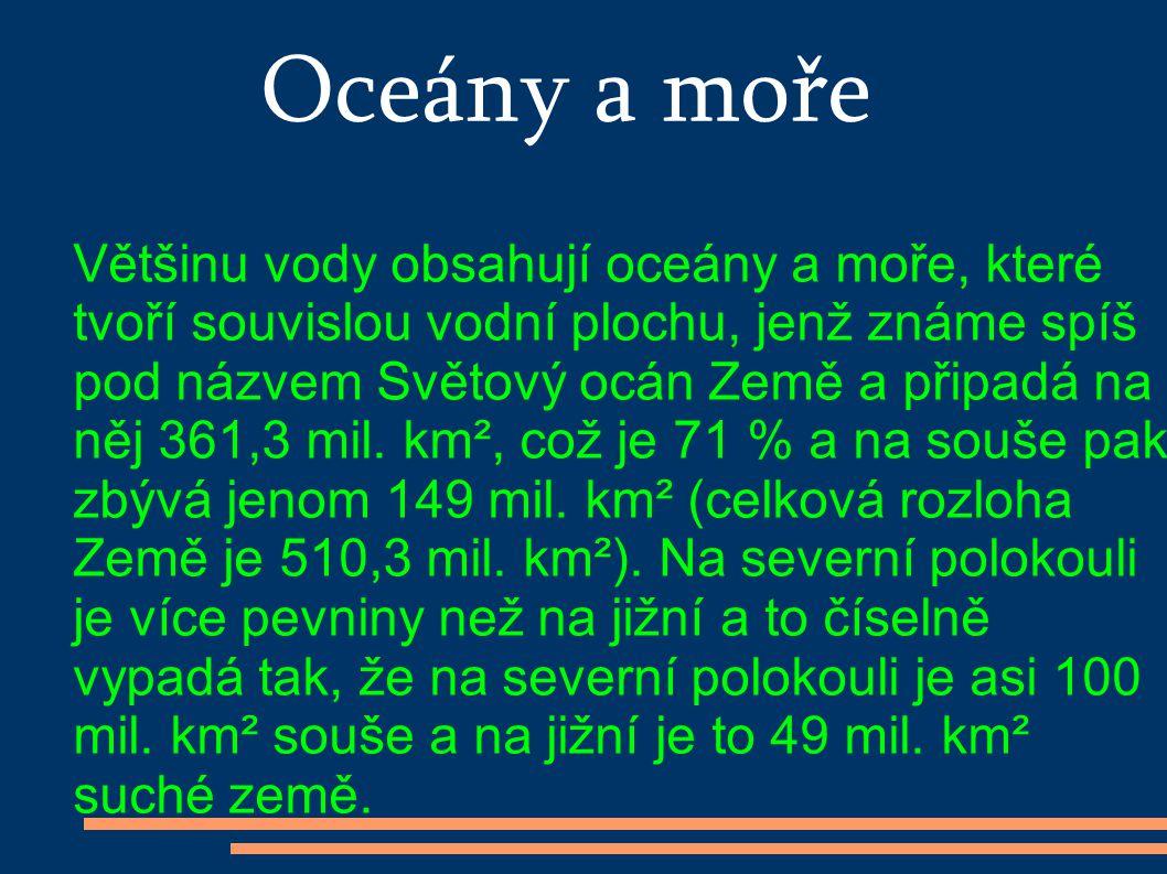 Oceány a moře Většinu vody obsahují oceány a moře, které tvoří souvislou vodní plochu, jenž známe spíš pod názvem Světový ocán Země a připadá na něj 3