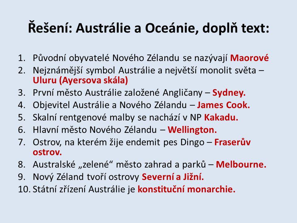 Řešení: Austrálie a Oceánie, doplň text: 1.Původní obyvatelé Nového Zélandu se nazývají Maorové 2.Nejznámější symbol Austrálie a největší monolit svět