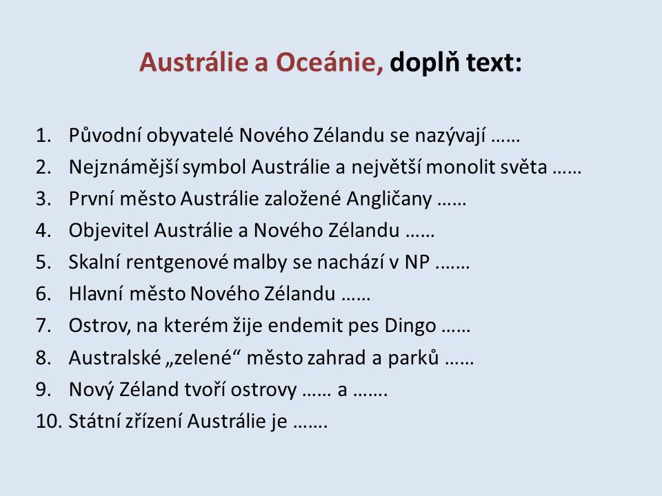 Austrálie a Oceánie, doplň text: 1.Původní obyvatelé Nového Zélandu se nazývají …… 2.Nejznámější symbol Austrálie a největší monolit světa …… 3.První
