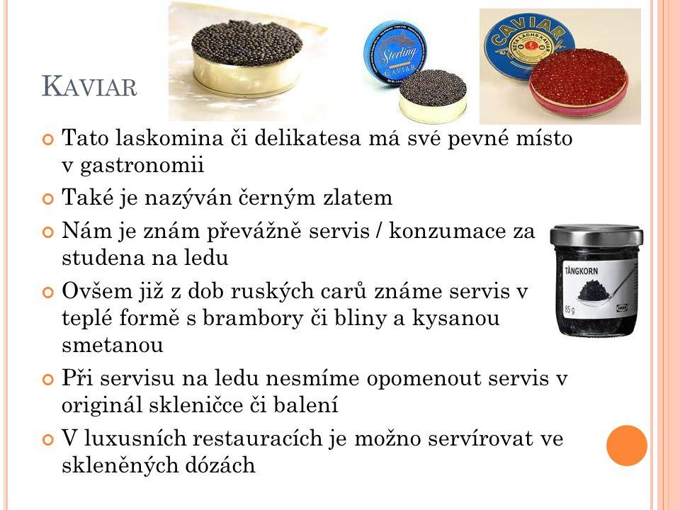 K AVIAR Tato laskomina či delikatesa má své pevné místo v gastronomii Také je nazýván černým zlatem Nám je znám převážně servis / konzumace za studena