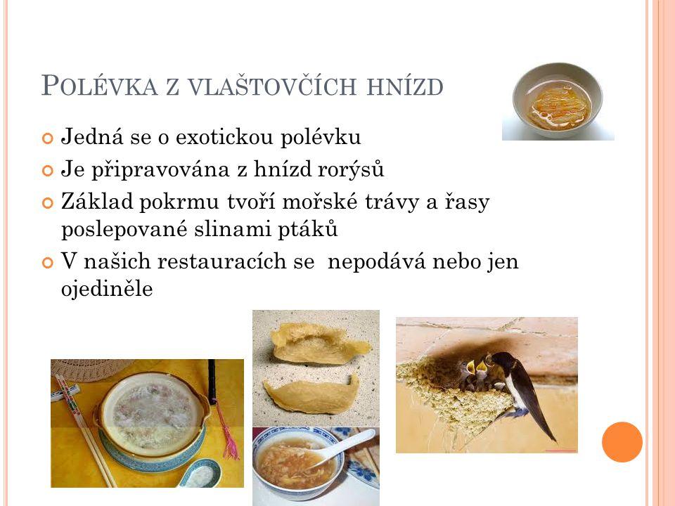 P OLÉVKA Z VLAŠTOVČÍCH HNÍZD Jedná se o exotickou polévku Je připravována z hnízd rorýsů Základ pokrmu tvoří mořské trávy a řasy poslepované slinami p