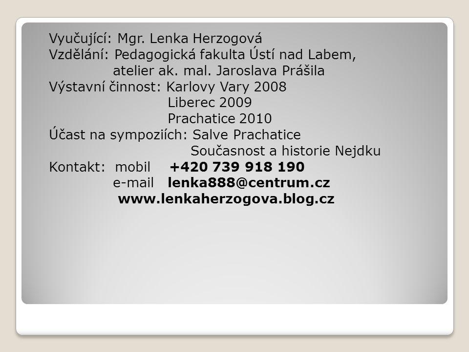 Vyučující: Mgr.Lenka Herzogová Vzdělání: Pedagogická fakulta Ústí nad Labem, atelier ak.