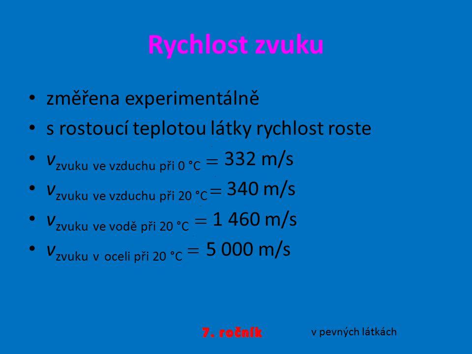 Rychlost zvuku změřena experimentálně s rostoucí teplotou látky rychlost roste v zvuku ve vzduchu při 0 °C 332 m/s v zvuku ve vzduchu při 20 °C 340 m/s v zvuku ve vodě při 20 °C 1 460 m/s v zvuku v oceli při 20 °C 5 000 m/s v pevných látkách