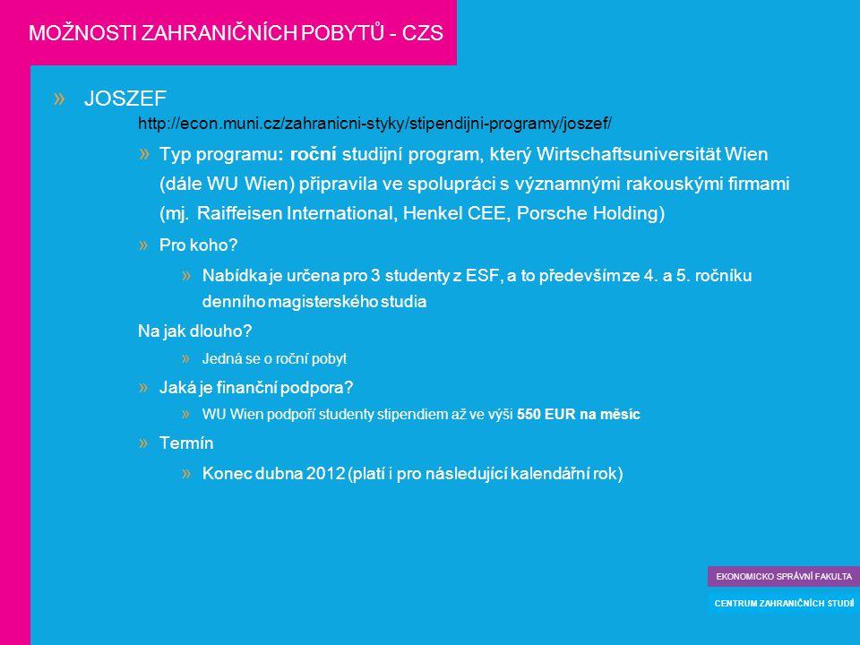 JOSZEF http://econ.muni.cz/zahranicni-styky/stipendijni-programy/joszef/  Typ programu: roční studijní program, který Wirtschaftsuniversität Wien (dále WU Wien) připravila ve spolupráci s významnými rakouskými firmami (mj.