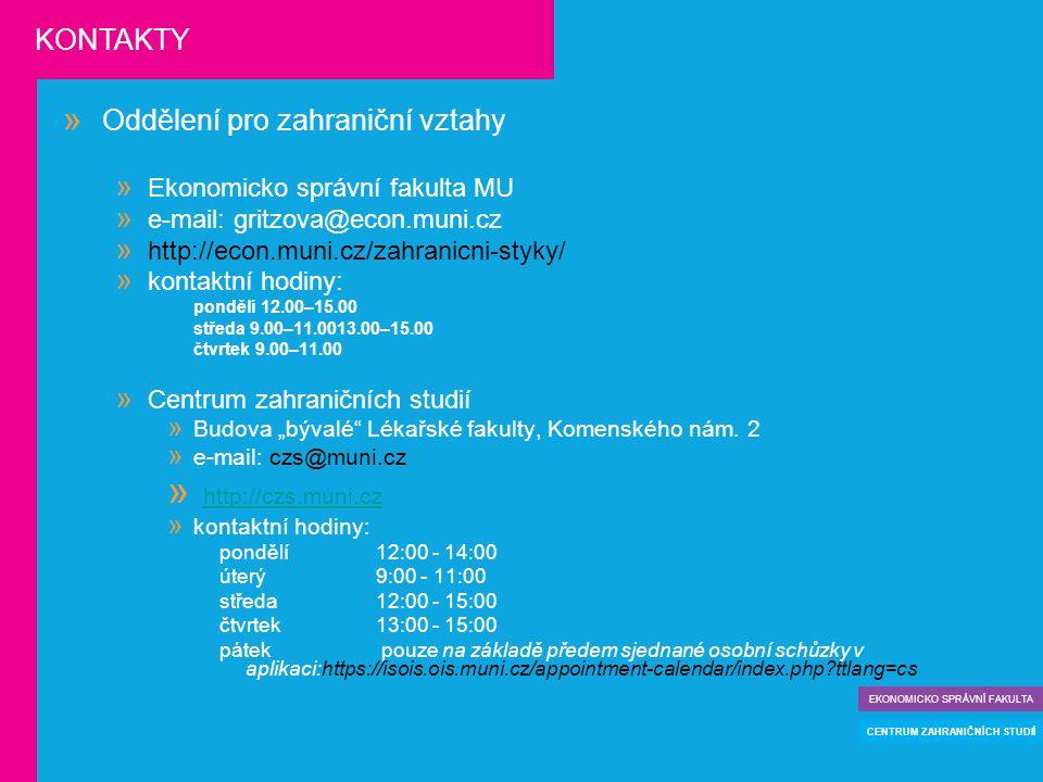 """ Oddělení pro zahraniční vztahy  Ekonomicko správní fakulta MU  e-mail: gritzova@econ.muni.cz  http://econ.muni.cz/zahranicni-styky/  kontaktní hodiny: pondělí 12.00–15.00 středa 9.00–11.0013.00–15.00 čtvrtek 9.00–11.00  Centrum zahraničních studií  Budova """"bývalé Lékařské fakulty, Komenského nám."""