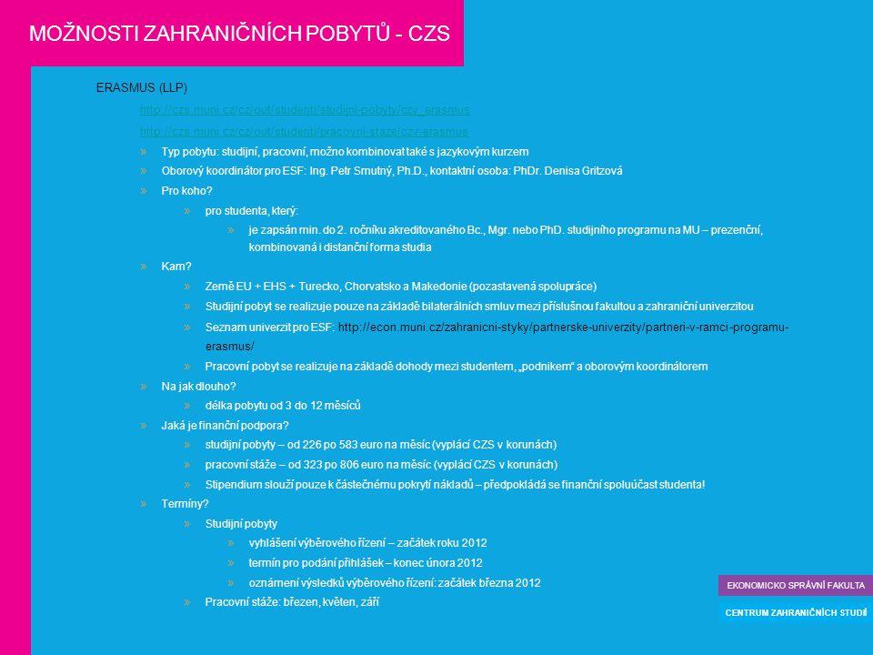 ERASMUS (LLP) http://czs.muni.cz/cz/out/studenti/studijni-pobyty/czv_erasmus http://czs.muni.cz/cz/out/studenti/pracovni-staze/czv-erasmus  Typ pobytu: studijní, pracovní, možno kombinovat také s jazykovým kurzem  Oborový koordinátor pro ESF: Ing.