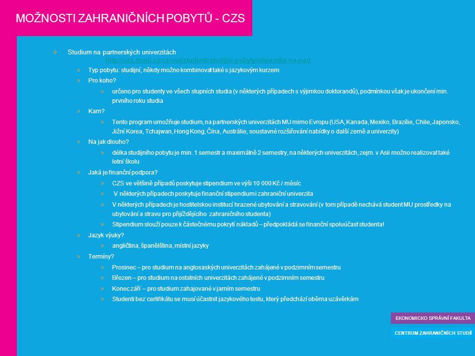  Studium na partnerských univerzitách http://czs.muni.cz/cz/out/studenti/studijni-pobyty/stipendia-na-part  Typ pobytu: studijní, někdy možno kombin
