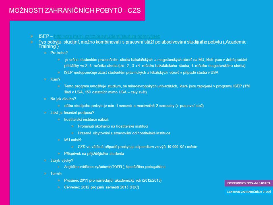  ISEP – http://czs.muni.cz/cz/out/studenti/studijni-pobyty/isephttp://czs.muni.cz/cz/out/studenti/studijni-pobyty/isep  Typ pobytu: studijní, možno