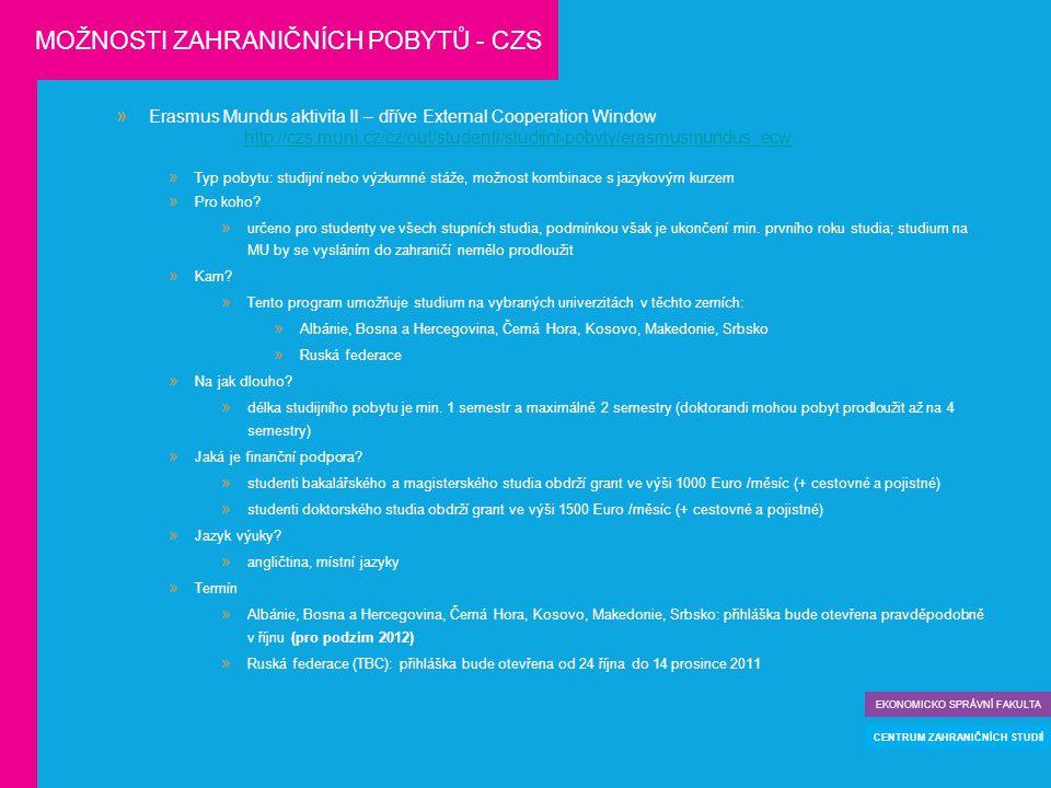  Erasmus Mundus aktivita II – dříve External Cooperation Window http://czs.muni.cz/cz/out/studenti/studijni-pobyty/erasmusmundus_ecw  Typ pobytu: studijní nebo výzkumné stáže, možnost kombinace s jazykovým kurzem  Pro koho.
