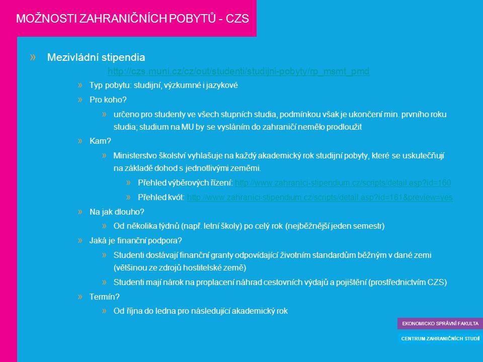  Mezivládní stipendia http://czs.muni.cz/cz/out/studenti/studijni-pobyty/rp_msmt_pmd  Typ pobytu: studijní, výzkumné i jazykové  Pro koho?  určeno
