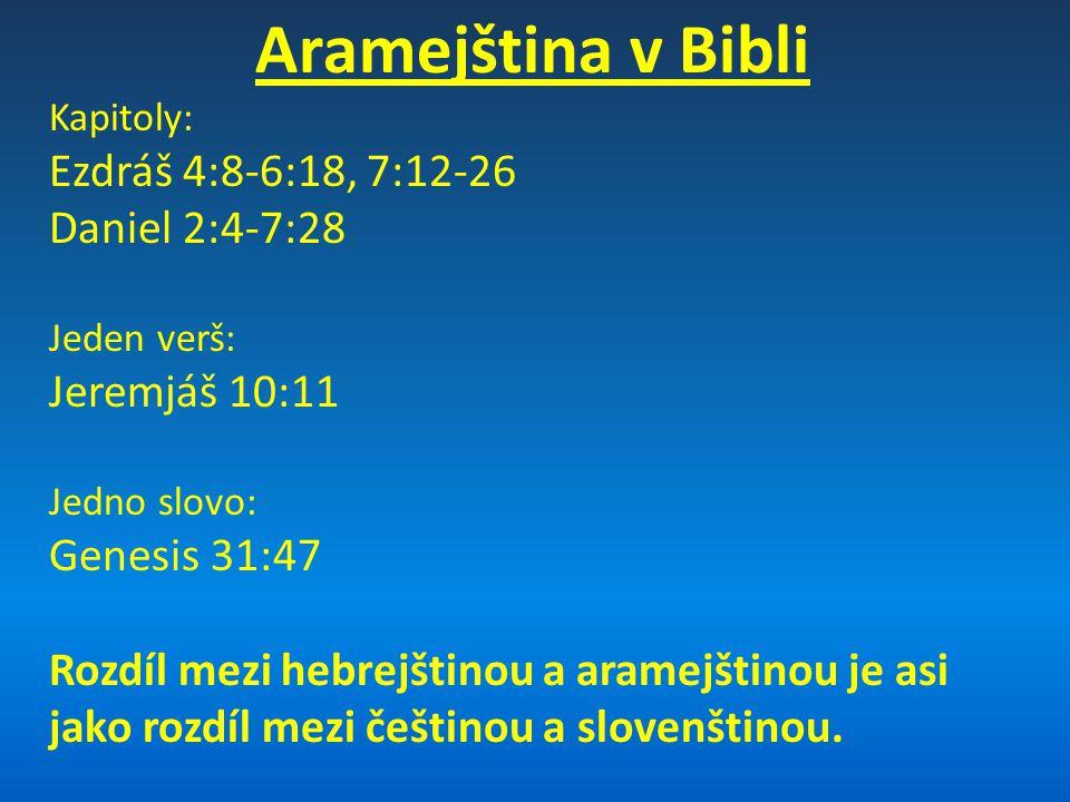 Aramejština v Bibli Kapitoly: Ezdráš 4:8-6:18, 7:12-26 Daniel 2:4-7:28 Jeden verš: Jeremjáš 10:11 Jedno slovo: Genesis 31:47 Rozdíl mezi hebrejštinou