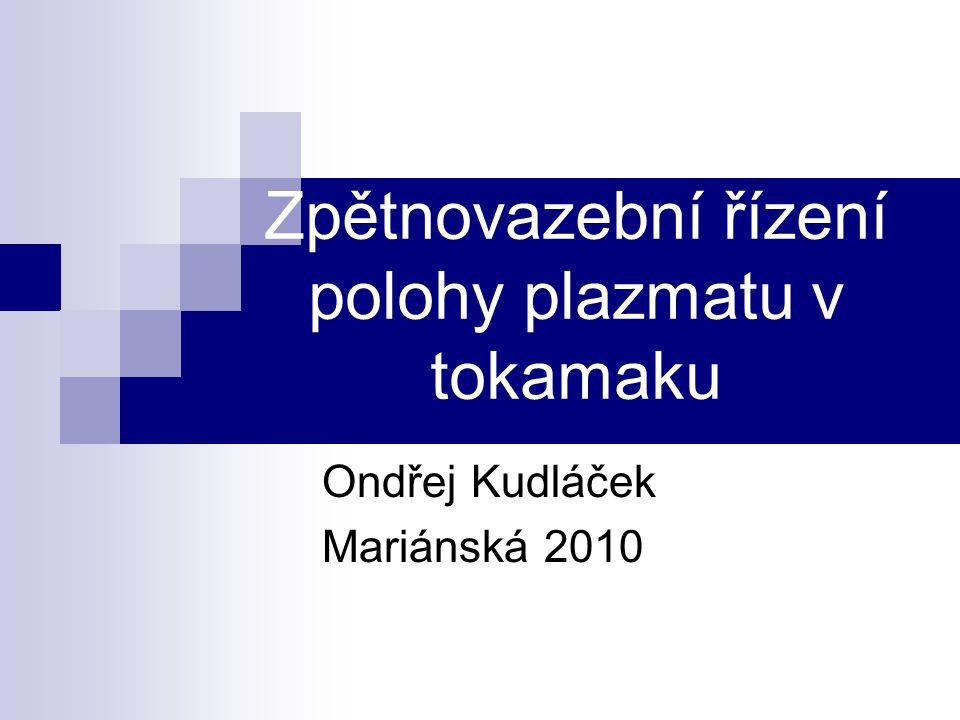 Zpětnovazební řízení polohy plazmatu v tokamaku Ondřej Kudláček Mariánská 2010