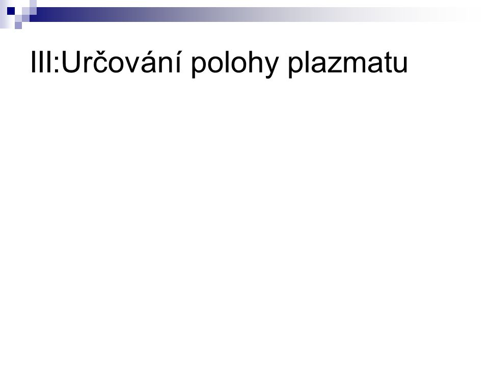 III:Určování polohy plazmatu