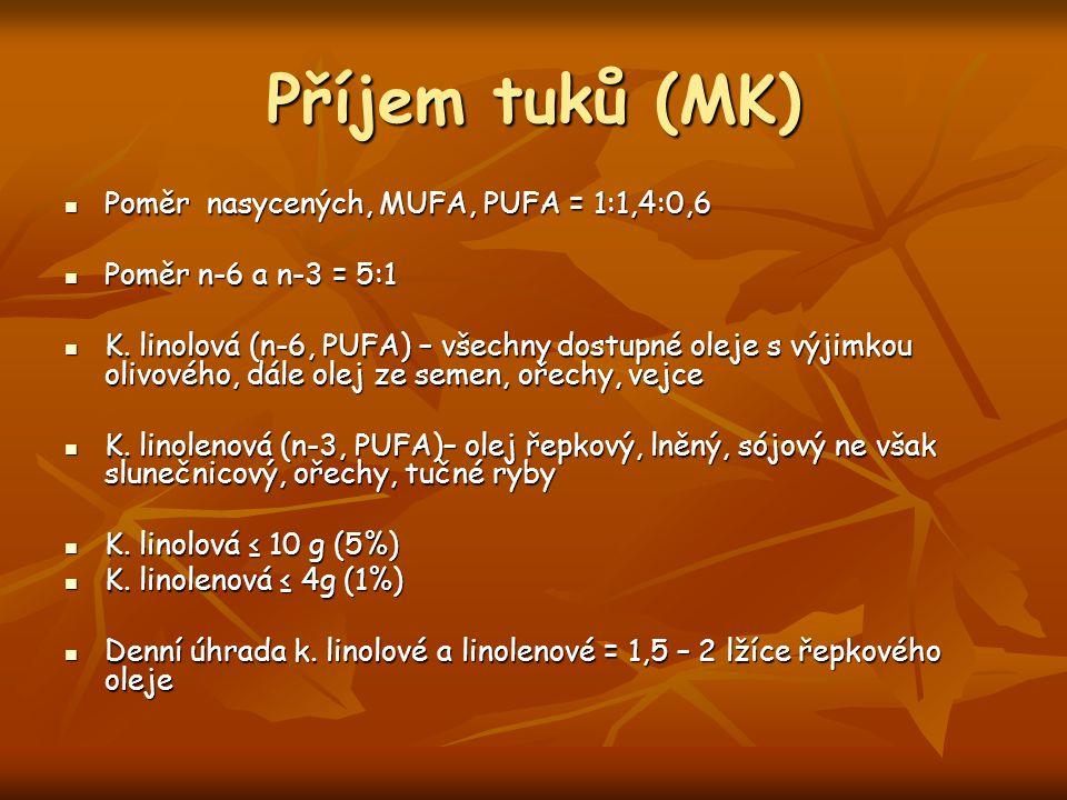 Příjem tuků (MK) Poměr nasycených, MUFA, PUFA = 1:1,4:0,6 Poměr nasycených, MUFA, PUFA = 1:1,4:0,6 Poměr n-6 a n-3 = 5:1 Poměr n-6 a n-3 = 5:1 K. lino