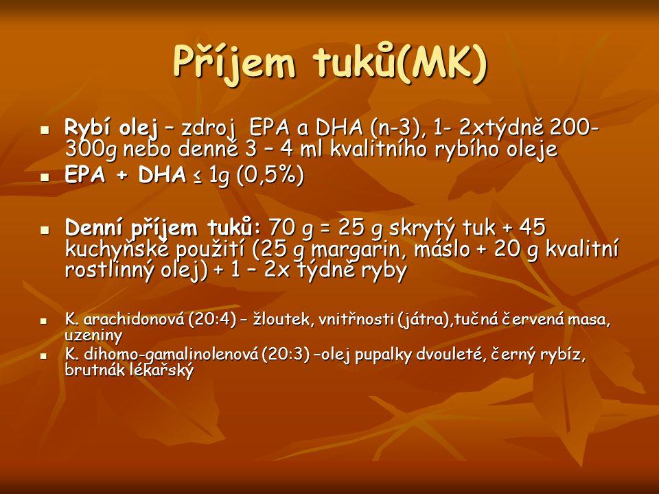 Příjem tuků(MK) Rybí olej – zdroj EPA a DHA (n-3), 1- 2xtýdně 200- 300g nebo denně 3 – 4 ml kvalitního rybího oleje Rybí olej – zdroj EPA a DHA (n-3),