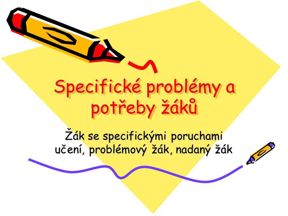 Specifické problémy a potřeby žáků Žák se specifickými poruchami učení, problémový žák, nadaný žák