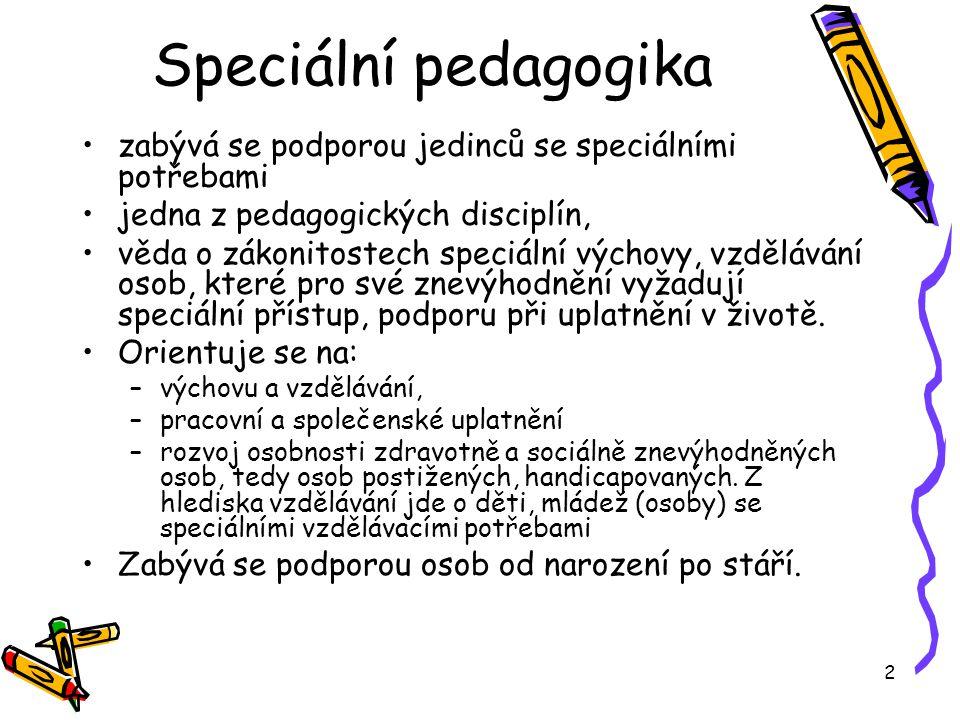 2 Speciální pedagogika zabývá se podporou jedinců se speciálními potřebami jedna z pedagogických disciplín, věda o zákonitostech speciální výchovy, vzdělávání osob, které pro své znevýhodnění vyžadují speciální přístup, podporu při uplatnění v životě.