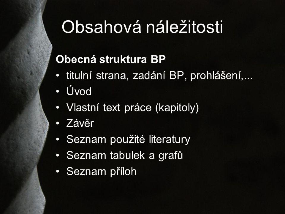 Obsahová náležitosti Obecná struktura BP titulní strana, zadání BP, prohlášení,...