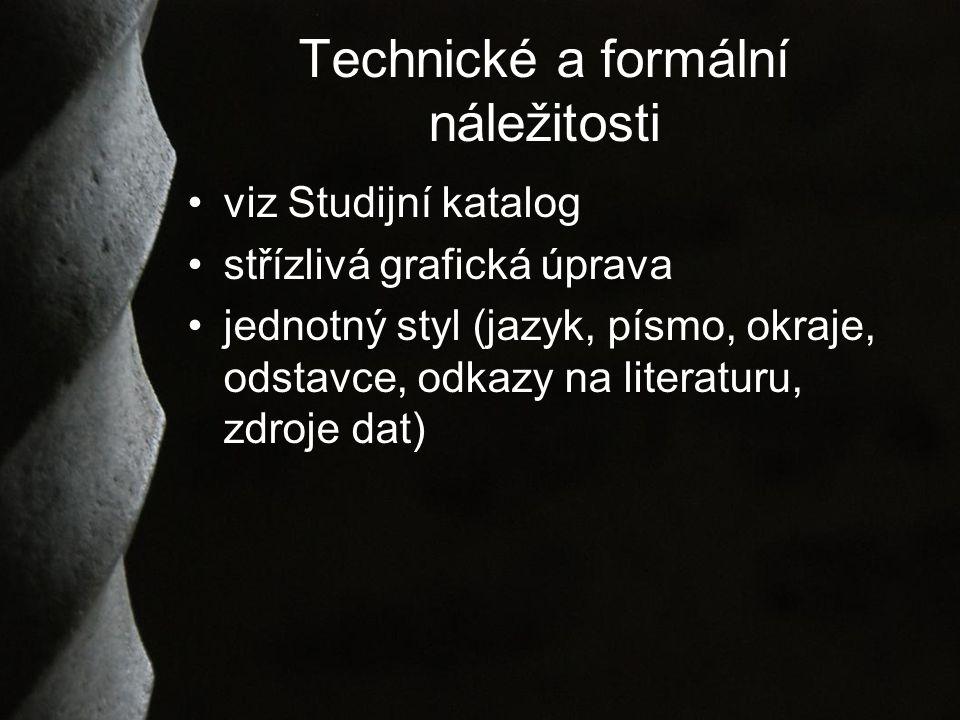 Technické a formální náležitosti viz Studijní katalog střízlivá grafická úprava jednotný styl (jazyk, písmo, okraje, odstavce, odkazy na literaturu, zdroje dat)