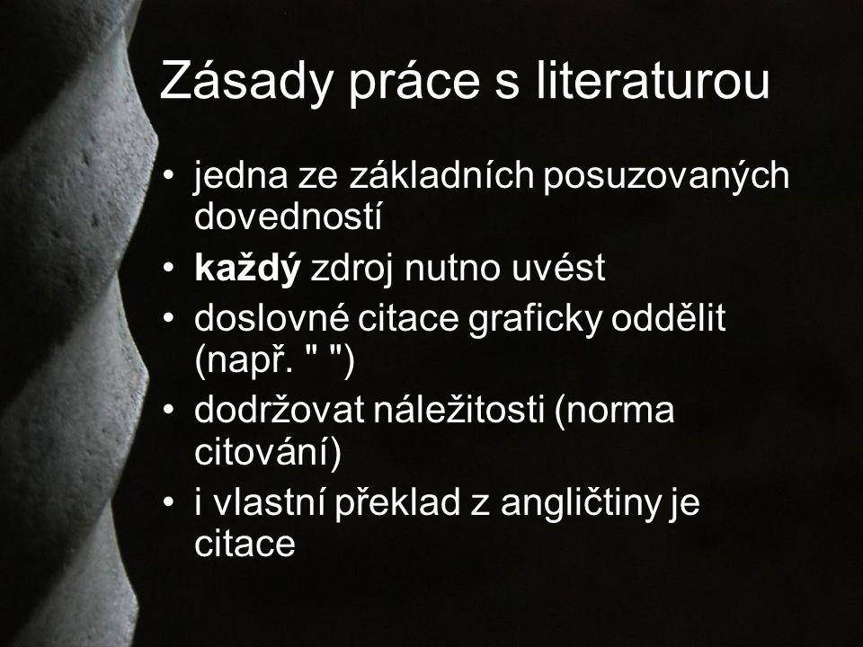 Zásady práce s literaturou jedna ze základních posuzovaných dovedností každý zdroj nutno uvést doslovné citace graficky oddělit (např.