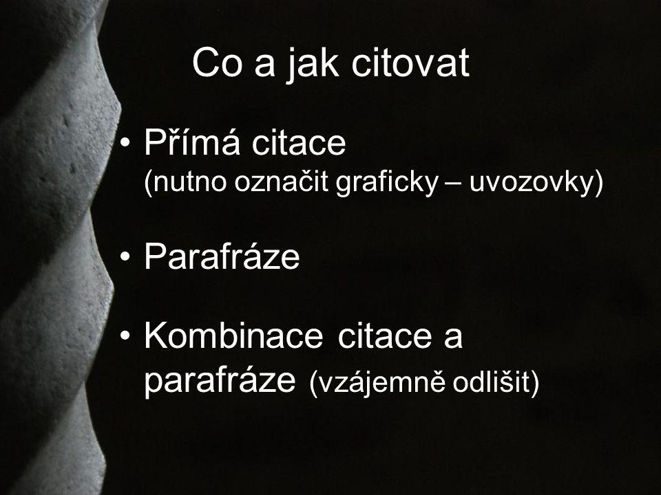 Co a jak citovat Přímá citace (nutno označit graficky – uvozovky) Parafráze Kombinace citace a parafráze (vzájemně odlišit)