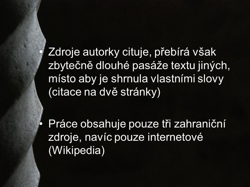 Zdroje autorky cituje, přebírá však zbytečně dlouhé pasáže textu jiných, místo aby je shrnula vlastními slovy (citace na dvě stránky) Práce obsahuje pouze tři zahraniční zdroje, navíc pouze internetové (Wikipedia)