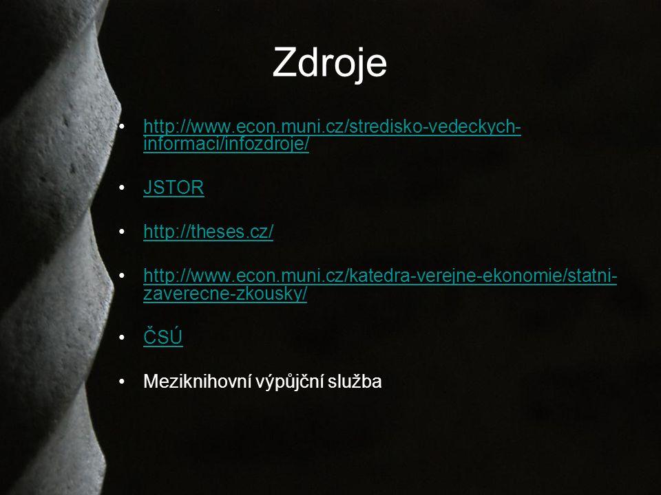 Zdroje http://www.econ.muni.cz/stredisko-vedeckych- informaci/infozdroje/http://www.econ.muni.cz/stredisko-vedeckych- informaci/infozdroje/ JSTOR http://theses.cz/ http://www.econ.muni.cz/katedra-verejne-ekonomie/statni- zaverecne-zkousky/http://www.econ.muni.cz/katedra-verejne-ekonomie/statni- zaverecne-zkousky/ ČSÚ Meziknihovní výpůjční služba