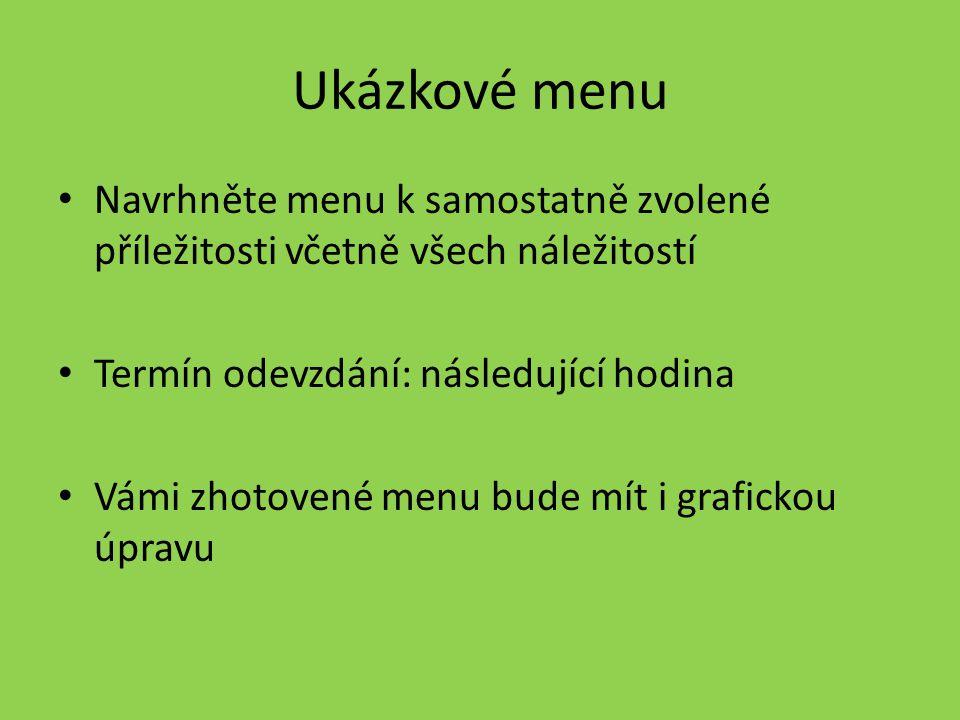 Ukázkové menu Navrhněte menu k samostatně zvolené příležitosti včetně všech náležitostí Termín odevzdání: následující hodina Vámi zhotovené menu bude mít i grafickou úpravu